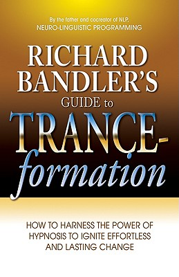Richard Bandler's Guide to Trance-formations By Bandler, Richard