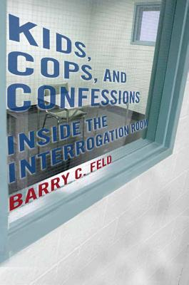 Kids, Cops, and Confessions By Feld, Barry C.